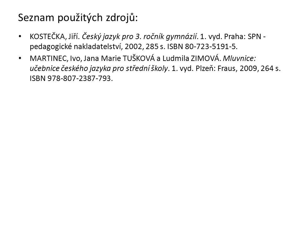 Seznam použitých zdrojů: KOSTEČKA, Jiří. Český jazyk pro 3. ročník gymnázií. 1. vyd. Praha: SPN - pedagogické nakladatelství, 2002, 285 s. ISBN 80-723