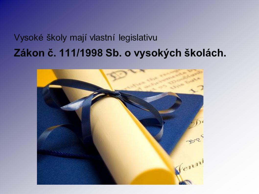 Vysoké školy mají vlastní legislativu Zákon č. 111/1998 Sb. o vysokých školách.
