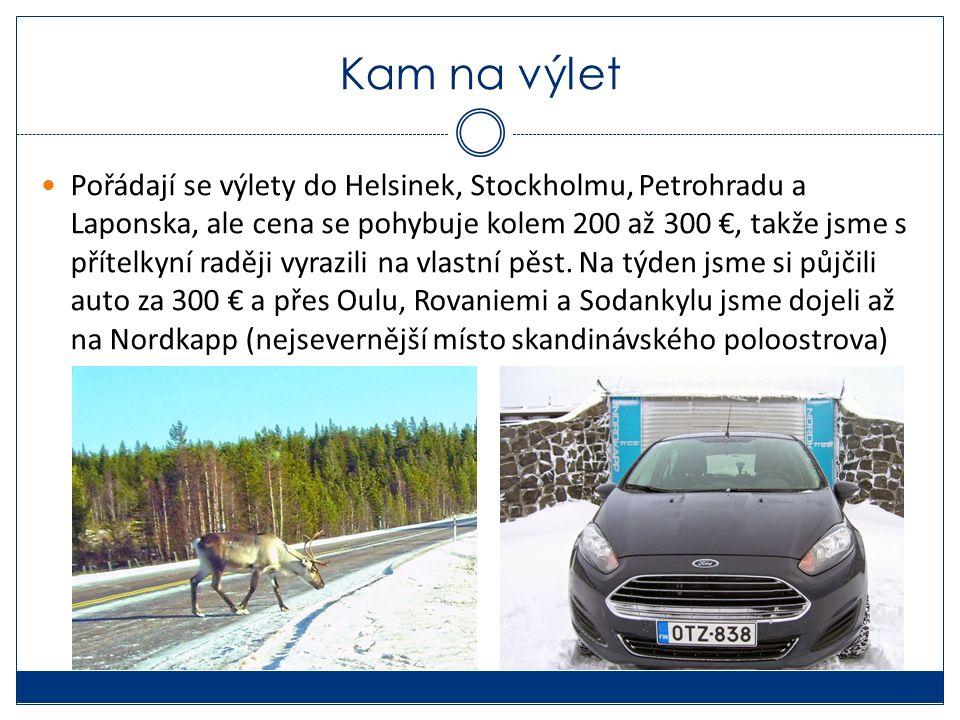 Kam na výlet Pořádají se výlety do Helsinek, Stockholmu, Petrohradu a Laponska, ale cena se pohybuje kolem 200 až 300 €, takže jsme s přítelkyní raděj