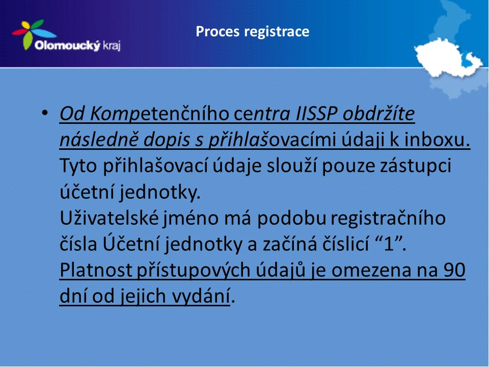 Proces registrace Od Kompetenčního centra IISSP obdržíte následně dopis s přihlašovacími údaji k inboxu.