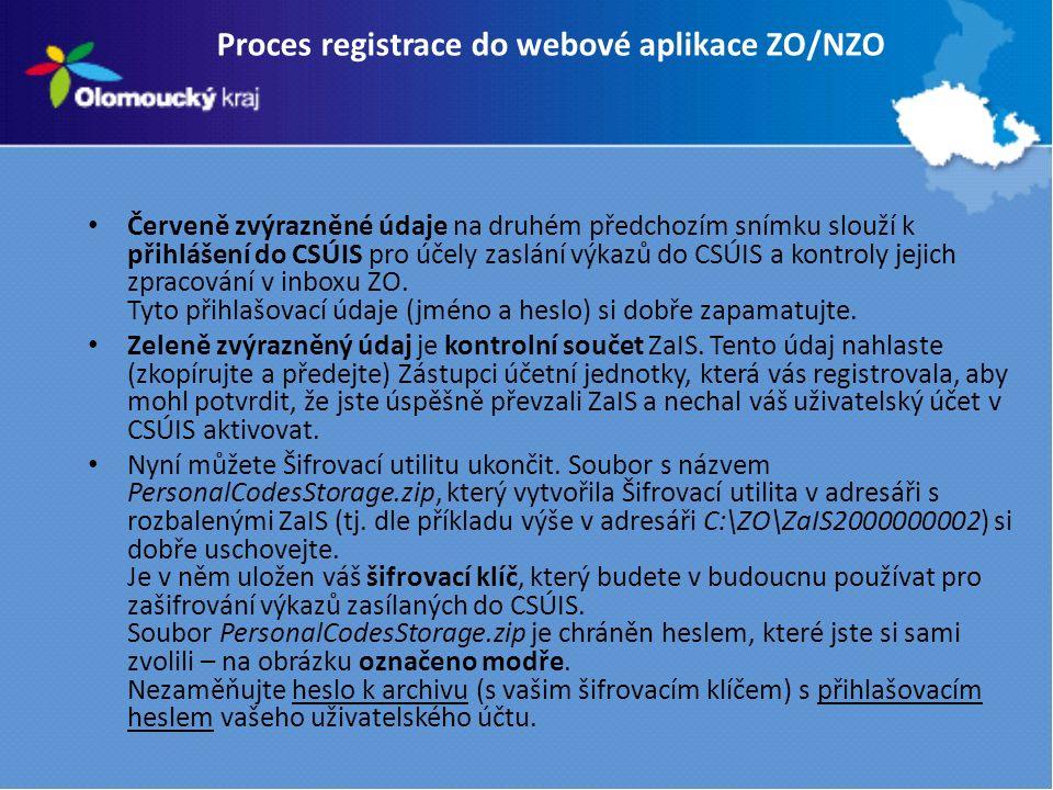 Proces registrace do webové aplikace ZO/NZO Červeně zvýrazněné údaje na druhém předchozím snímku slouží k přihlášení do CSÚIS pro účely zaslání výkazů do CSÚIS a kontroly jejich zpracování v inboxu ZO.