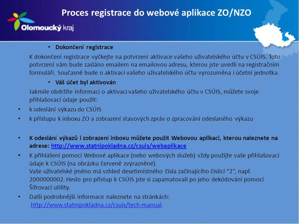 Proces registrace do webové aplikace ZO/NZO Dokončení registrace K dokončení registrace vyčkejte na potvrzení aktivace vašeho uživatelského účtu v CSÚIS.