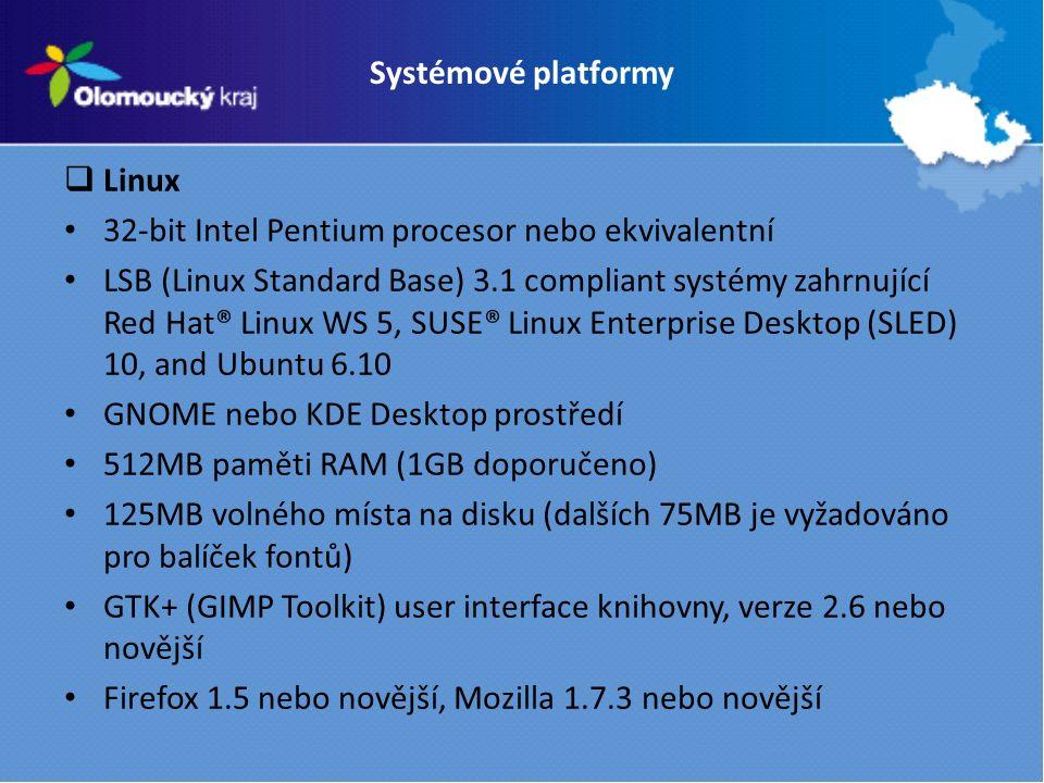 Systémové platformy  Linux 32-bit Intel Pentium procesor nebo ekvivalentní LSB (Linux Standard Base) 3.1 compliant systémy zahrnující Red Hat® Linux WS 5, SUSE® Linux Enterprise Desktop (SLED) 10, and Ubuntu 6.10 GNOME nebo KDE Desktop prostředí 512MB paměti RAM (1GB doporučeno) 125MB volného místa na disku (dalších 75MB je vyžadováno pro balíček fontů) GTK+ (GIMP Toolkit) user interface knihovny, verze 2.6 nebo novější Firefox 1.5 nebo novější, Mozilla 1.7.3 nebo novější