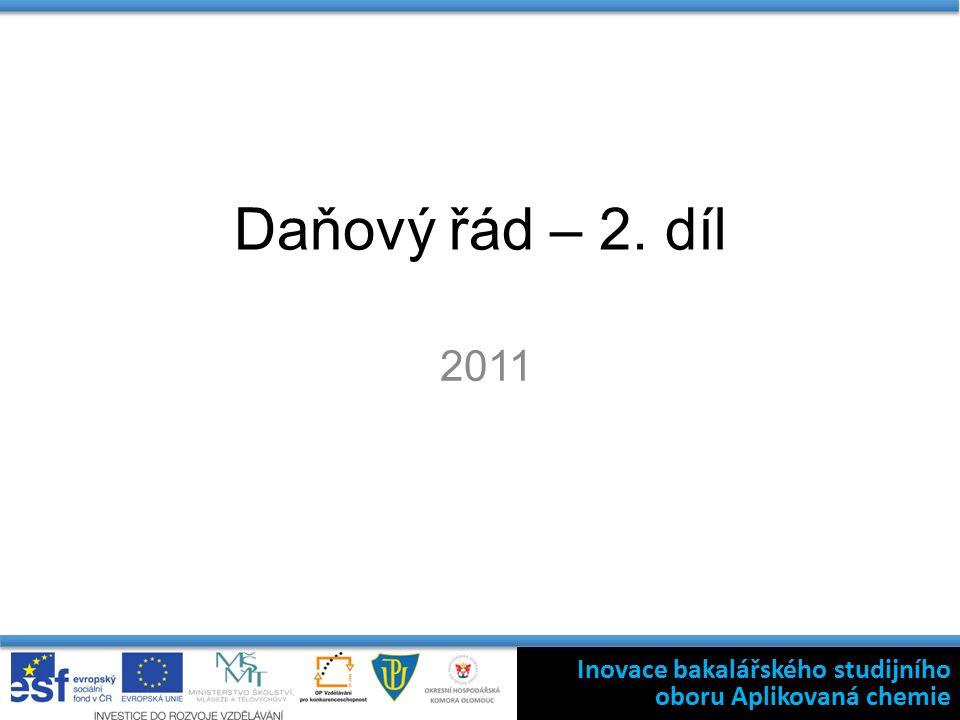 Daňový řád – 2. díl 2011 Inovace bakalářského studijního oboru Aplikovaná chemie