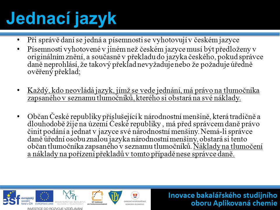 Při správě daní se jedná a písemnosti se vyhotovují v českém jazyce Písemnosti vyhotovené v jiném než českém jazyce musí být předloženy v originálním znění, a současně v překladu do jazyka českého, pokud správce daně neprohlásí, že takový překlad nevyžaduje nebo že požaduje úředně ověřený překlad; Každý, kdo neovládá jazyk, jímž se vede jednání, má právo na tlumočníka zapsaného v seznamu tlumočníků, kterého si obstará na své náklady.