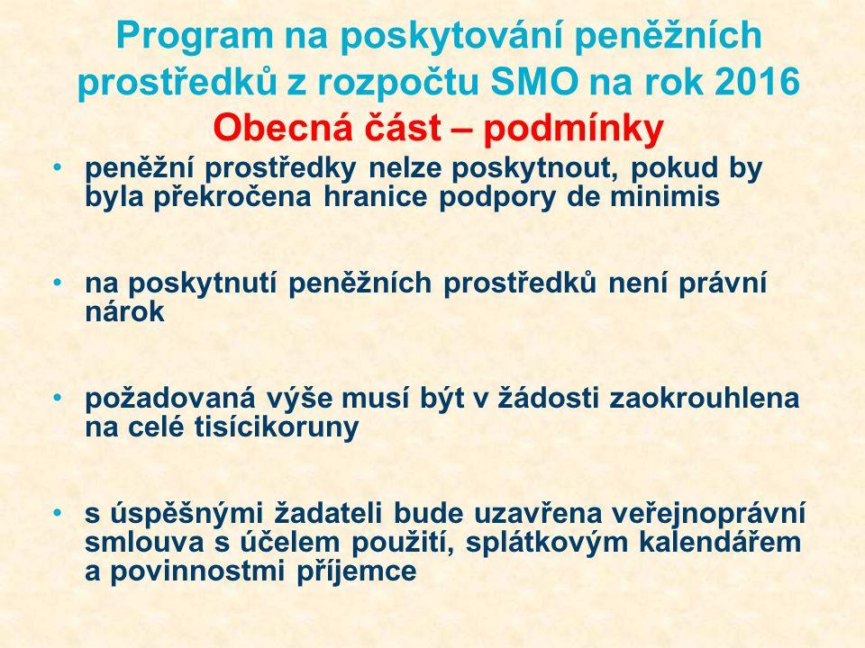 Program na poskytování peněžních prostředků z rozpočtu SMO na rok 2016 Speciální část – podmínky v souladu s podmínkami programu, 4.KP, aktuálními potřebami žádost se vytváří prostřednictvím informačního systému Portex prvožadatel musí požádat o zpřístupnění systému