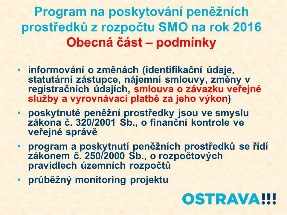 Program na poskytování peněžních prostředků z rozpočtu SMO na rok 2016 Obecná část – průběh VŘ lhůty ve speciálních částech administrativu zajišťují odbory MMO nesplňuje-li žádost podmínky, bude vyřazena z VŘ posuzuje komise nebo pracovní skupina rady města Ostravy, dále také PS KP rozhoduje ZM na návrh RM nejpozději do 4/2016