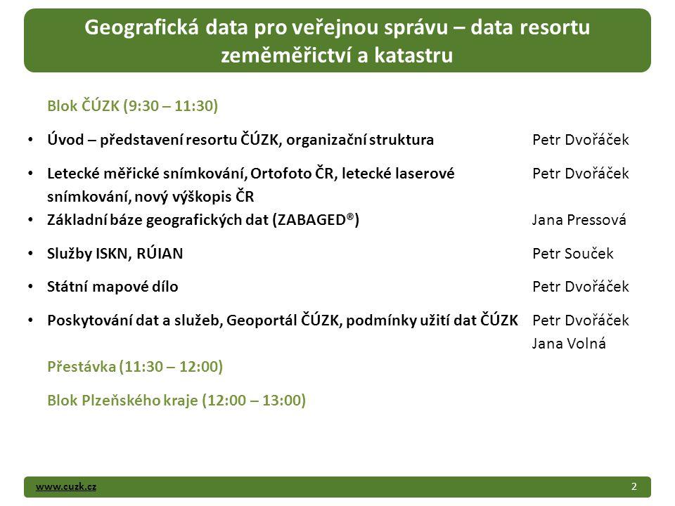 www.cuzk.cz2 Geografická data pro veřejnou správu – data resortu zeměměřictví a katastru Blok ČÚZK (9:30 – 11:30) Úvod – představení resortu ČÚZK, org