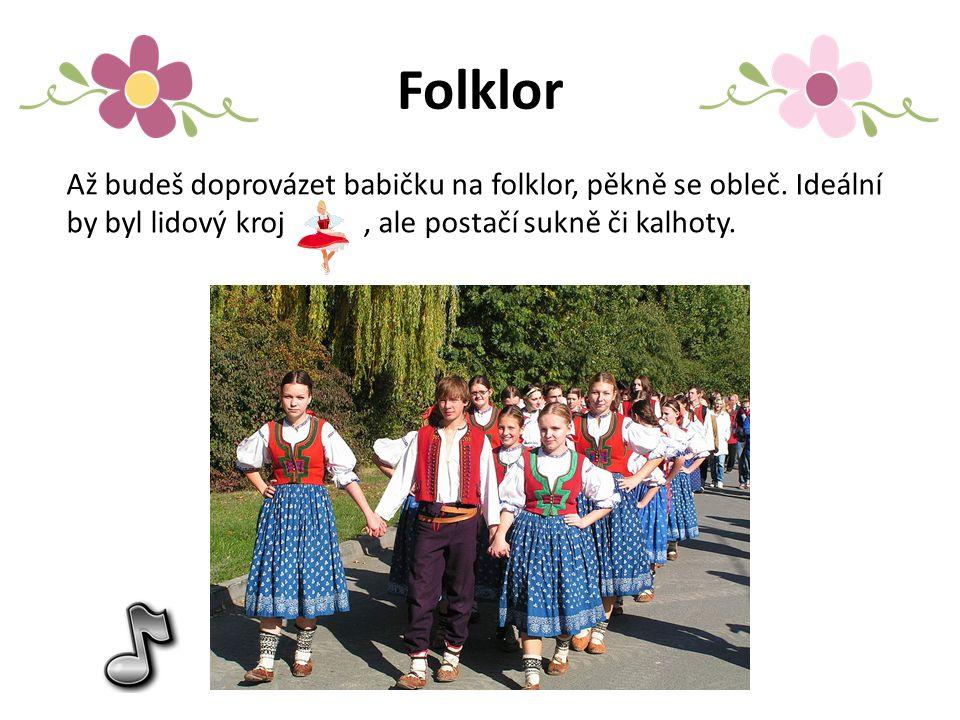 Folklor Až budeš doprovázet babičku na folklor, pěkně se obleč.