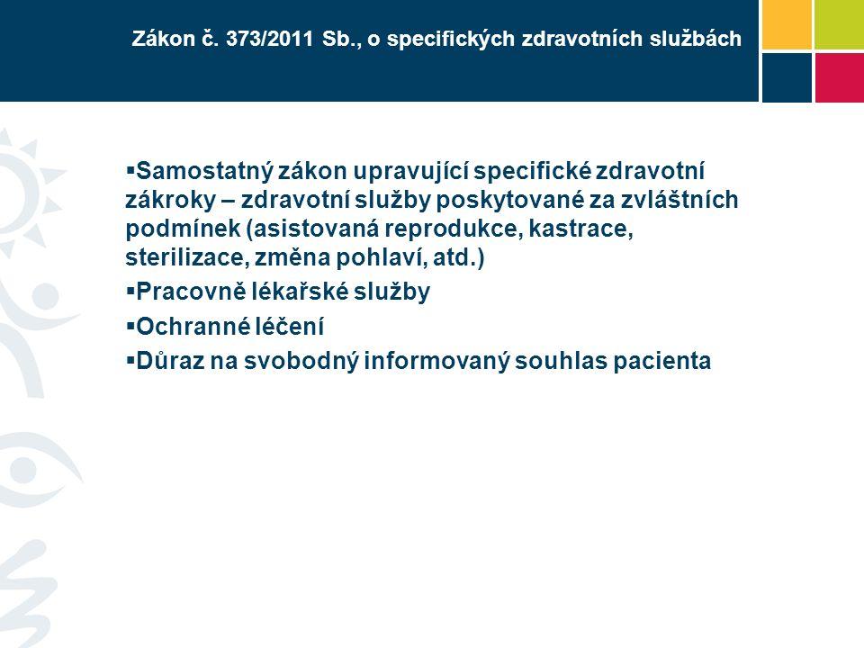 Zákon č. 373/2011 Sb., o specifických zdravotních službách  Samostatný zákon upravující specifické zdravotní zákroky – zdravotní služby poskytované z