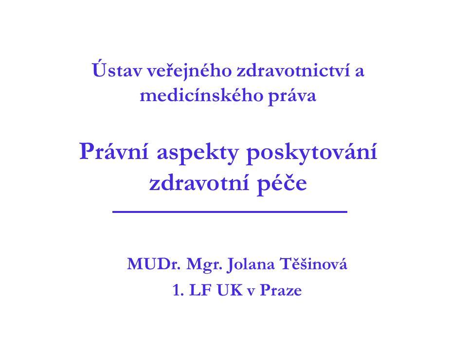 Ústav veřejného zdravotnictví a medicínského práva Právní aspekty poskytování zdravotní péče MUDr. Mgr. Jolana Těšinová 1. LF UK v Praze
