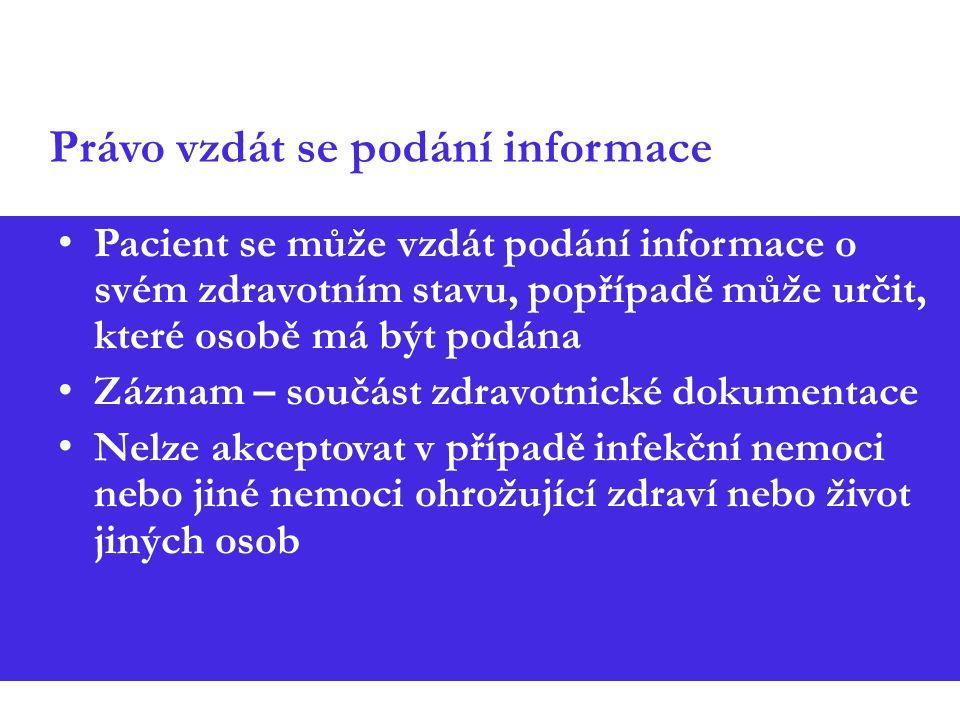Právo vzdát se podání informace Pacient se může vzdát podání informace o svém zdravotním stavu, popřípadě může určit, které osobě má být podána Záznam