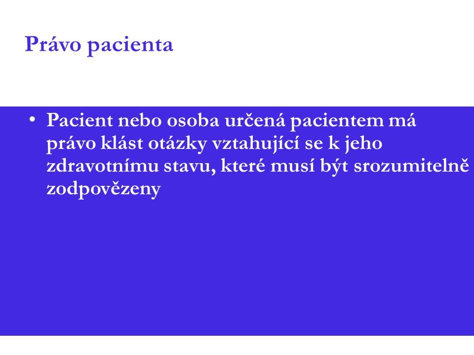 Právo pacienta Pacient nebo osoba určená pacientem má právo klást otázky vztahující se k jeho zdravotnímu stavu, které musí být srozumitelně zodpověze