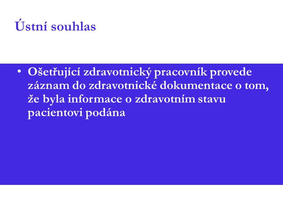 Ústní souhlas Ošetřující zdravotnický pracovník provede záznam do zdravotnické dokumentace o tom, že byla informace o zdravotním stavu pacientovi podána
