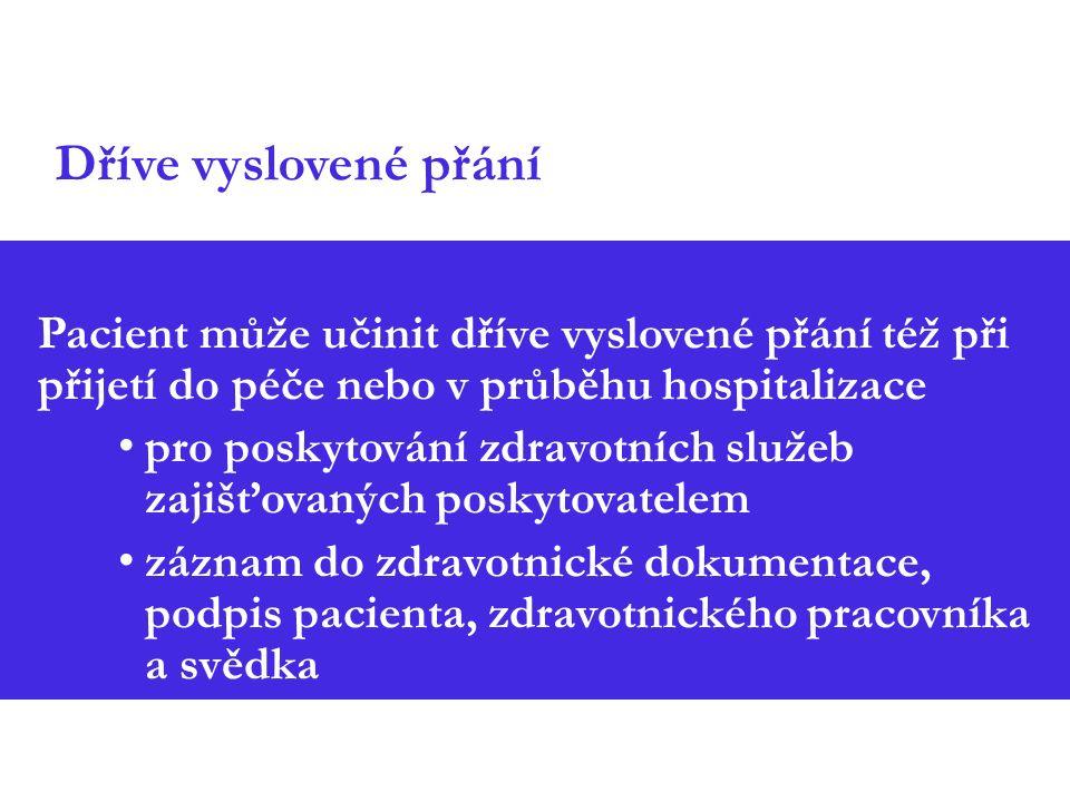 Dříve vyslovené přání Pacient může učinit dříve vyslovené přání též při přijetí do péče nebo v průběhu hospitalizace pro poskytování zdravotních služeb zajišťovaných poskytovatelem záznam do zdravotnické dokumentace, podpis pacienta, zdravotnického pracovníka a svědka