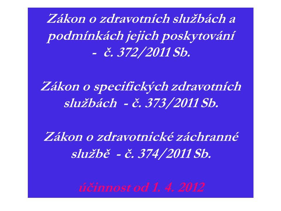 Zákon o zdravotních službách a podmínkách jejich poskytování - č. 372/2011 Sb. Zákon o specifických zdravotních službách - č. 373/2011 Sb. Zákon o zdr