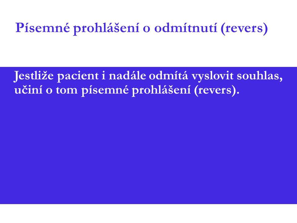 Písemné prohlášení o odmítnutí (revers) Jestliže pacient i nadále odmítá vyslovit souhlas, učiní o tom písemné prohlášení (revers).