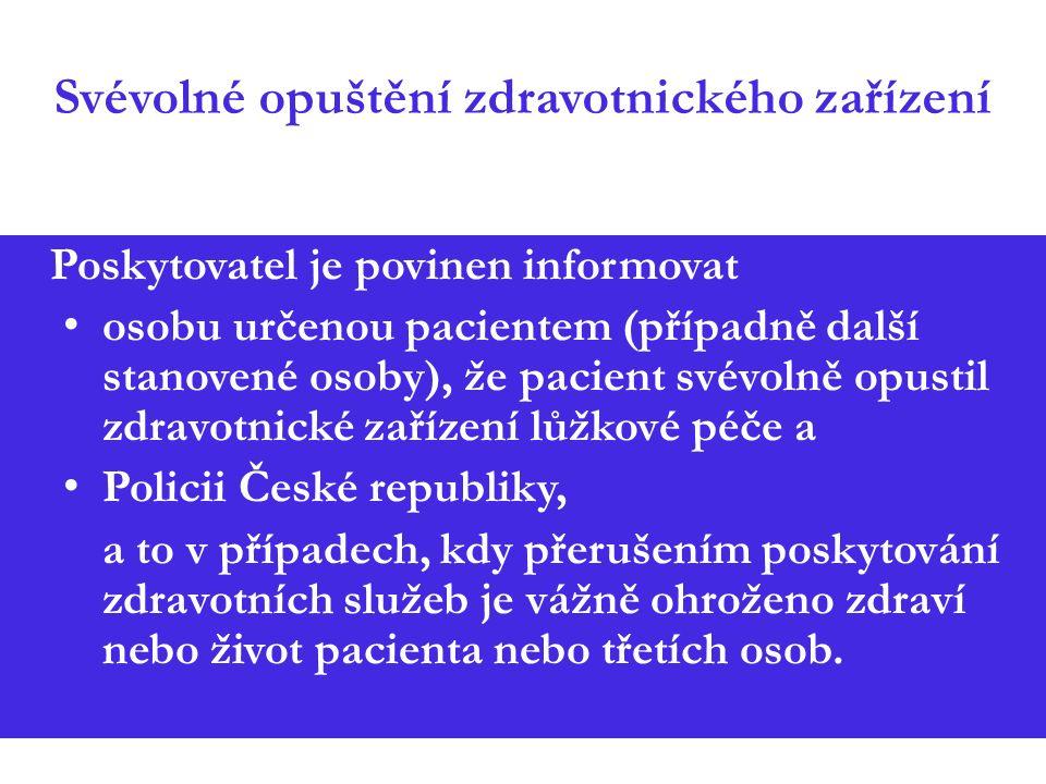Svévolné opuštění zdravotnického zařízení Poskytovatel je povinen informovat osobu určenou pacientem (případně další stanovené osoby), že pacient svévolně opustil zdravotnické zařízení lůžkové péče a Policii České republiky, a to v případech, kdy přerušením poskytování zdravotních služeb je vážně ohroženo zdraví nebo život pacienta nebo třetích osob.
