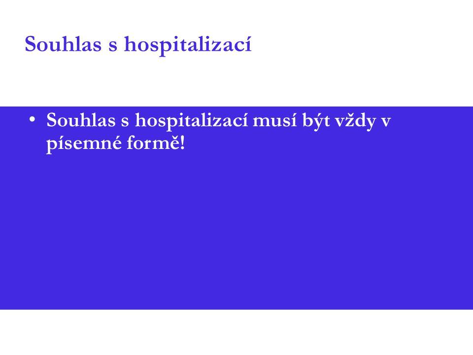 Souhlas s hospitalizací Souhlas s hospitalizací musí být vždy v písemné formě!