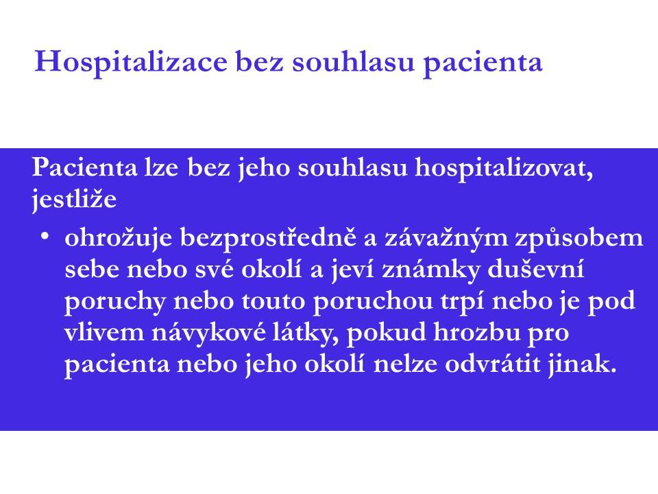 Hospitalizace bez souhlasu pacienta Pacienta lze bez jeho souhlasu hospitalizovat, jestliže ohrožuje bezprostředně a závažným způsobem sebe nebo své o