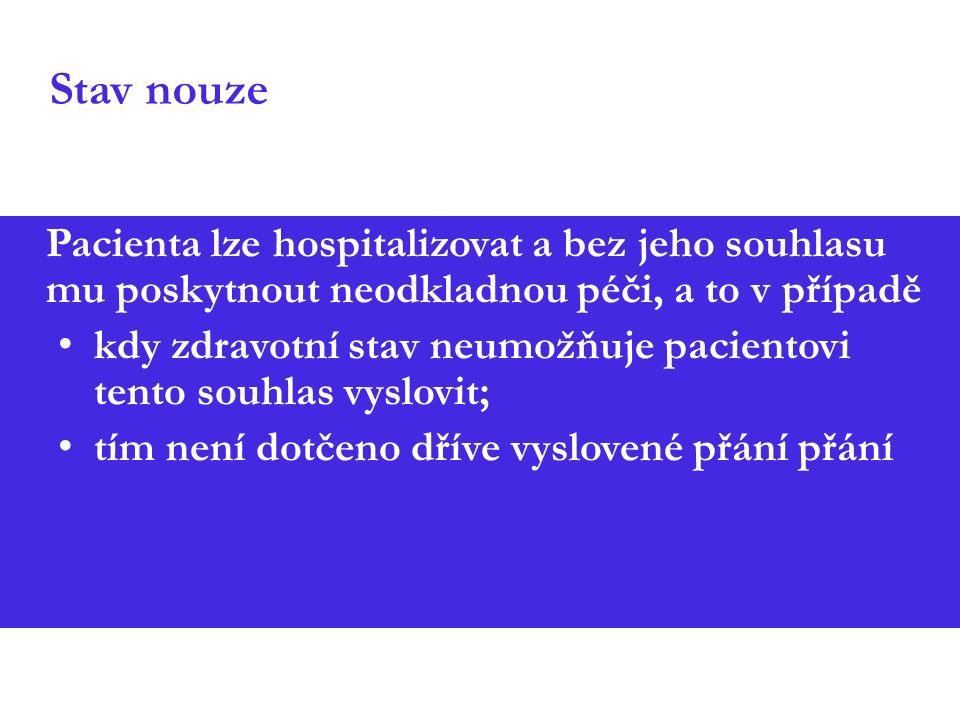Stav nouze Pacienta lze hospitalizovat a bez jeho souhlasu mu poskytnout neodkladnou péči, a to v případě kdy zdravotní stav neumožňuje pacientovi tento souhlas vyslovit; tím není dotčeno dříve vyslovené přání přání