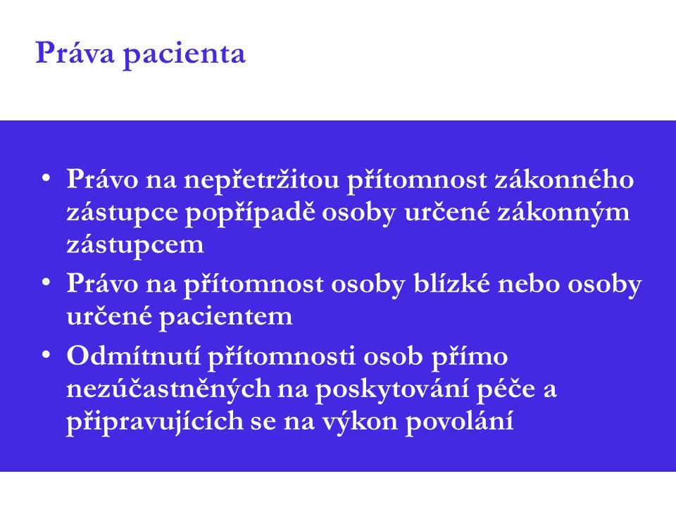 Práva pacienta Právo na nepřetržitou přítomnost zákonného zástupce popřípadě osoby určené zákonným zástupcem Právo na přítomnost osoby blízké nebo osoby určené pacientem Odmítnutí přítomnosti osob přímo nezúčastněných na poskytování péče a připravujících se na výkon povolání