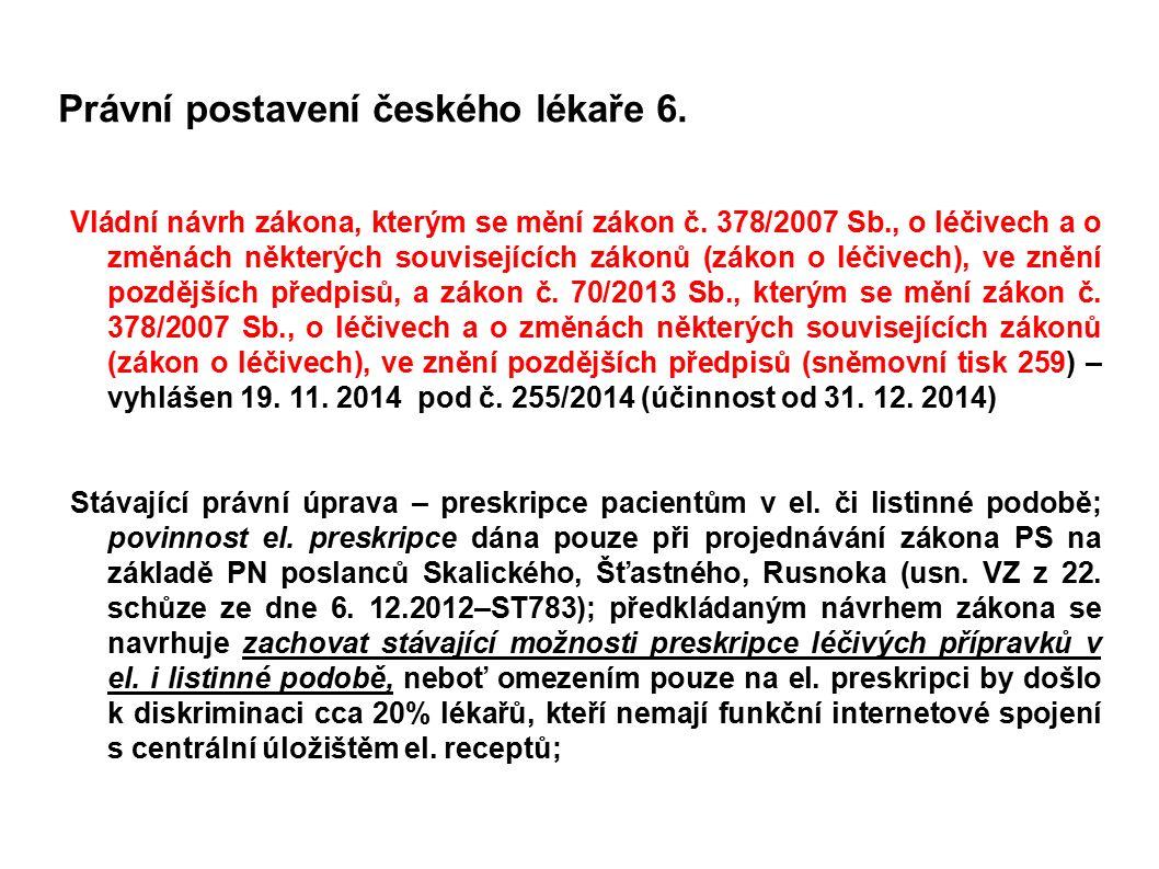 Právní postavení českého lékaře 6. Vládní návrh zákona, kterým se mění zákon č. 378/2007 Sb., o léčivech a o změnách některých souvisejících zákonů (z