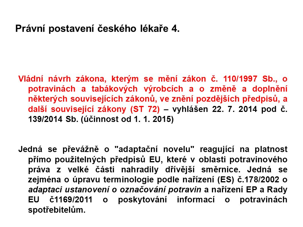 Právní postavení českého lékaře 4. Vládní návrh zákona, kterým se mění zákon č. 110/1997 Sb., o potravinách a tabákových výrobcích a o změně a doplněn