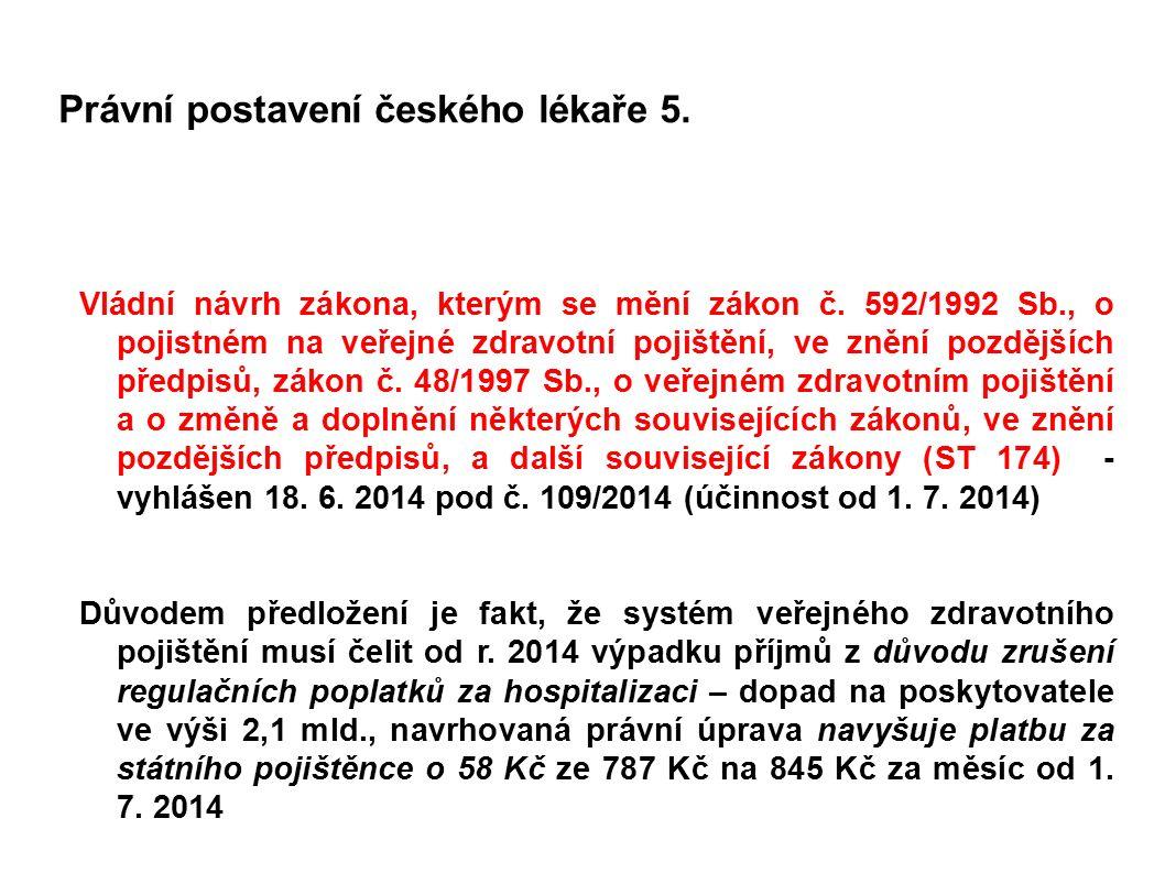 Právní postavení českého lékaře 5. Vládní návrh zákona, kterým se mění zákon č. 592/1992 Sb., o pojistném na veřejné zdravotní pojištění, ve znění poz