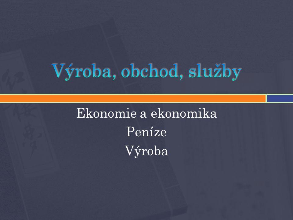 Ekonomie a ekonomika Peníze Výroba