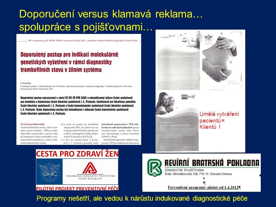 Doporučení versus klamavá reklama… spolupráce s pojišťovnami… Programy nešetří, ale vedou k nárůstu indukované diagnostické péče Umělé vytváření pacientů = Klientů !