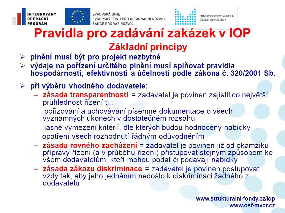 Pravidla pro zadávání zakázek v IOP Základní principy  plnění musí být pro projekt nezbytné  výdaje na pořízení určitého plnění musí splňovat pravidla hospodárnosti, efektivnosti a účelnosti podle zákona č.