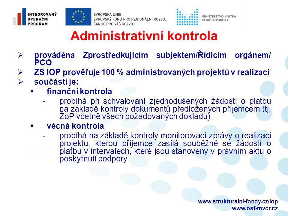 Administrativní kontrola  prováděna Zprostředkujícím subjektem/Řídicím orgánem/ PCO  ZS IOP prověřuje 100 % administrovaných projektů v realizaci  součástí je:  finanční kontrola -probíhá při schvalování zjednodušených žádostí o platbu na základě kontroly dokumentů předložených příjemcem (tj.