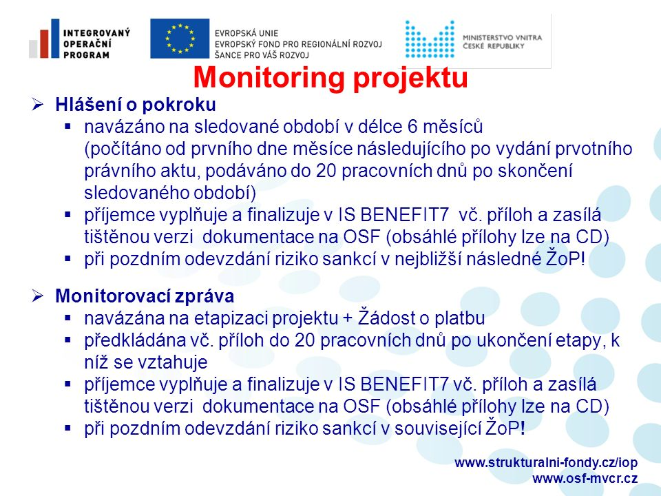 Monitoring projektu  Hlášení o pokroku  navázáno na sledované období v délce 6 měsíců (počítáno od prvního dne měsíce následujícího po vydání prvotního právního aktu, podáváno do 20 pracovních dnů po skončení sledovaného období)  příjemce vyplňuje a finalizuje v IS BENEFIT7 vč.