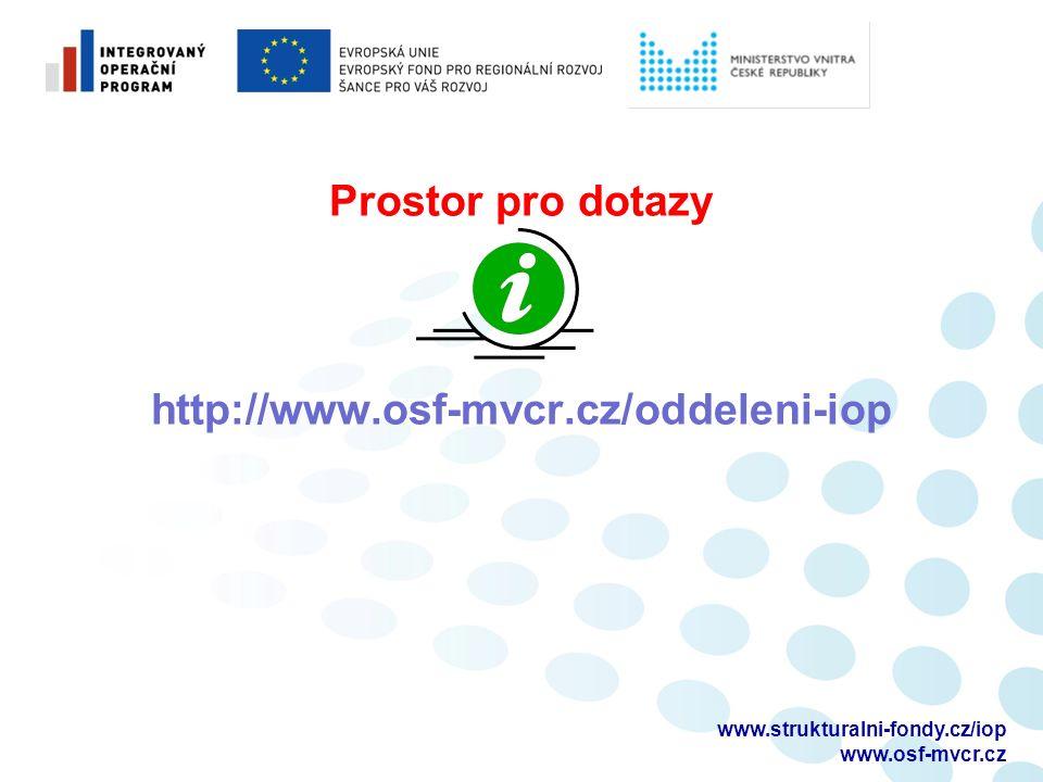 Prostor pro dotazy http://www.osf-mvcr.cz/oddeleni-iop www.strukturalni-fondy.cz/iop www.osf-mvcr.cz
