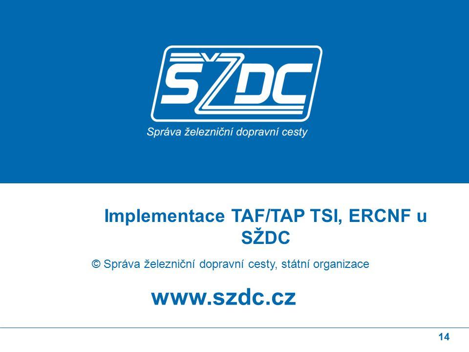 14 www.szdc.cz © Správa železniční dopravní cesty, státní organizace Implementace TAF/TAP TSI, ERCNF u SŽDC