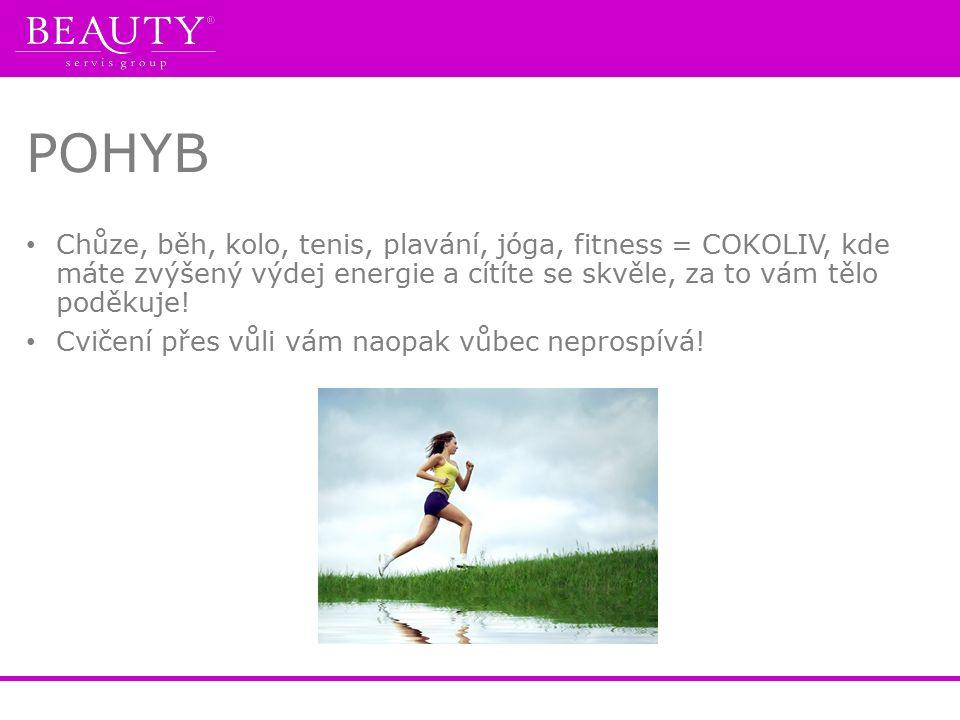 POHYB Chůze, běh, kolo, tenis, plavání, jóga, fitness = COKOLIV, kde máte zvýšený výdej energie a cítíte se skvěle, za to vám tělo poděkuje.