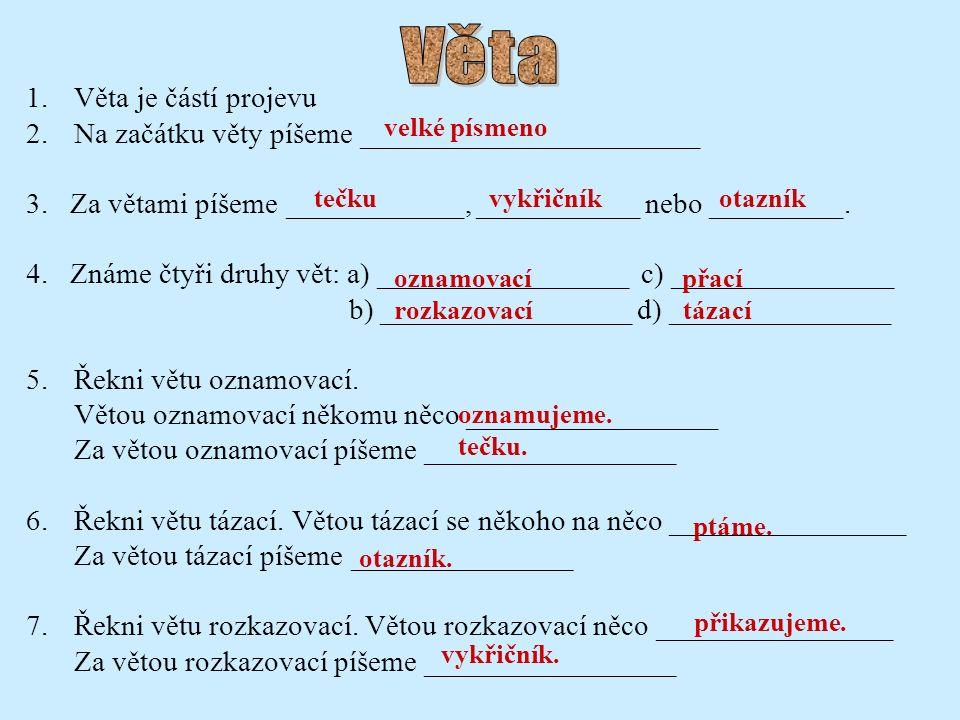 1.Věta je částí projevu 2.Na začátku věty píšeme _______________________ 3. Za větami píšeme ____________, ___________ nebo _________. 4. Známe čtyři