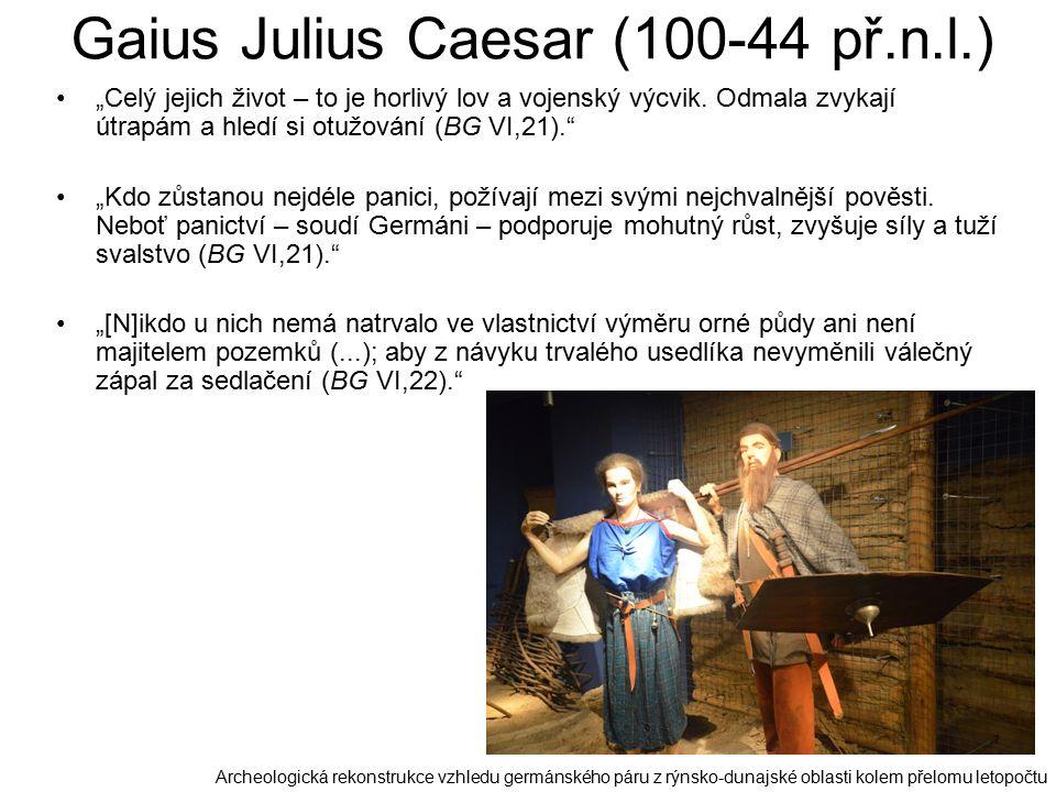"""Gaius Julius Caesar (100-44 př.n.l.) """"Celý jejich život – to je horlivý lov a vojenský výcvik."""