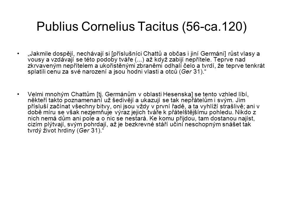 """Publius Cornelius Tacitus (56-ca.120) """"Jakmile dospějí, nechávají si [příslušníci Chattů a občas i jiní Germáni] růst vlasy a vousy a vzdávají se této podoby tváře (...) až když zabijí nepřítele."""