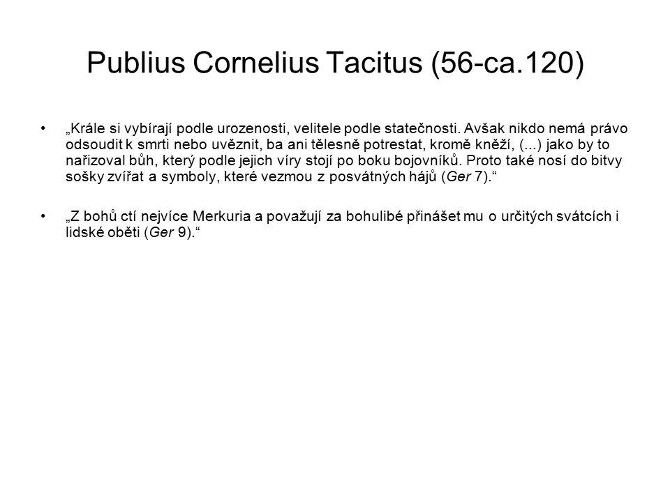 """Publius Cornelius Tacitus (56-ca.120) """"Krále si vybírají podle urozenosti, velitele podle statečnosti."""