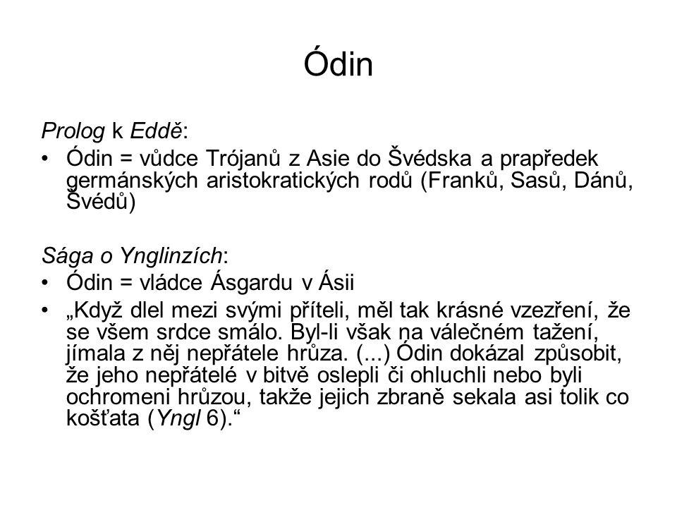 """Ódin Prolog k Eddě: Ódin = vůdce Trójanů z Asie do Švédska a prapředek germánských aristokratických rodů (Franků, Sasů, Dánů, Švédů) Sága o Ynglinzích: Ódin = vládce Ásgardu v Ásii """"Když dlel mezi svými příteli, měl tak krásné vzezření, že se všem srdce smálo."""