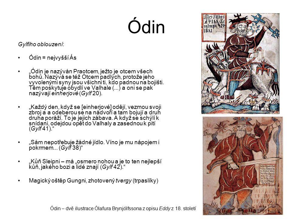 """Ódin Gylfiho oblouzení: Ódin = nejvyšší Ás """"Ódin je nazýván Praotcem, ježto je otcem všech bohů."""