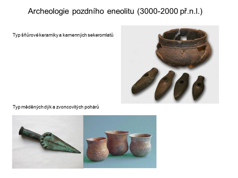 Archeologie pozdního eneolitu (3000-2000 př.n.l.) Typ šňůrové keramiky a kamenných sekeromlatů Typ měděných dýk a zvoncovitých pohárů