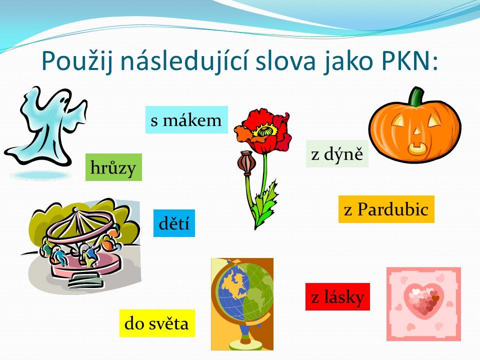 Použij následující slova jako PKN: s mákem z dýně do světa hrůzy z Pardubic dětí z lásky