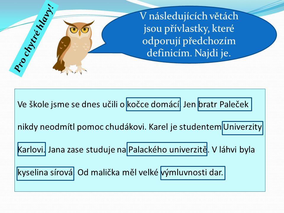 Ve škole jsme se dnes učili o kočce domácí. Jen bratr Paleček nikdy neodmítl pomoc chudákovi. Karel je studentem Univerzity Karlovi. Jana zase studuje