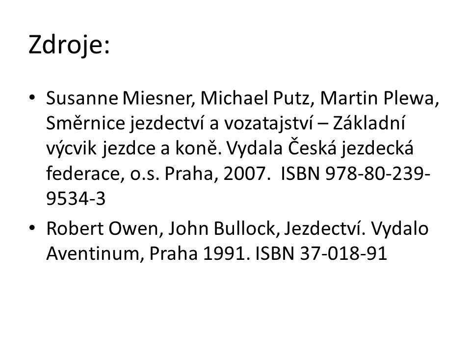 Zdroje: Susanne Miesner, Michael Putz, Martin Plewa, Směrnice jezdectví a vozatajství – Základní výcvik jezdce a koně. Vydala Česká jezdecká federace,