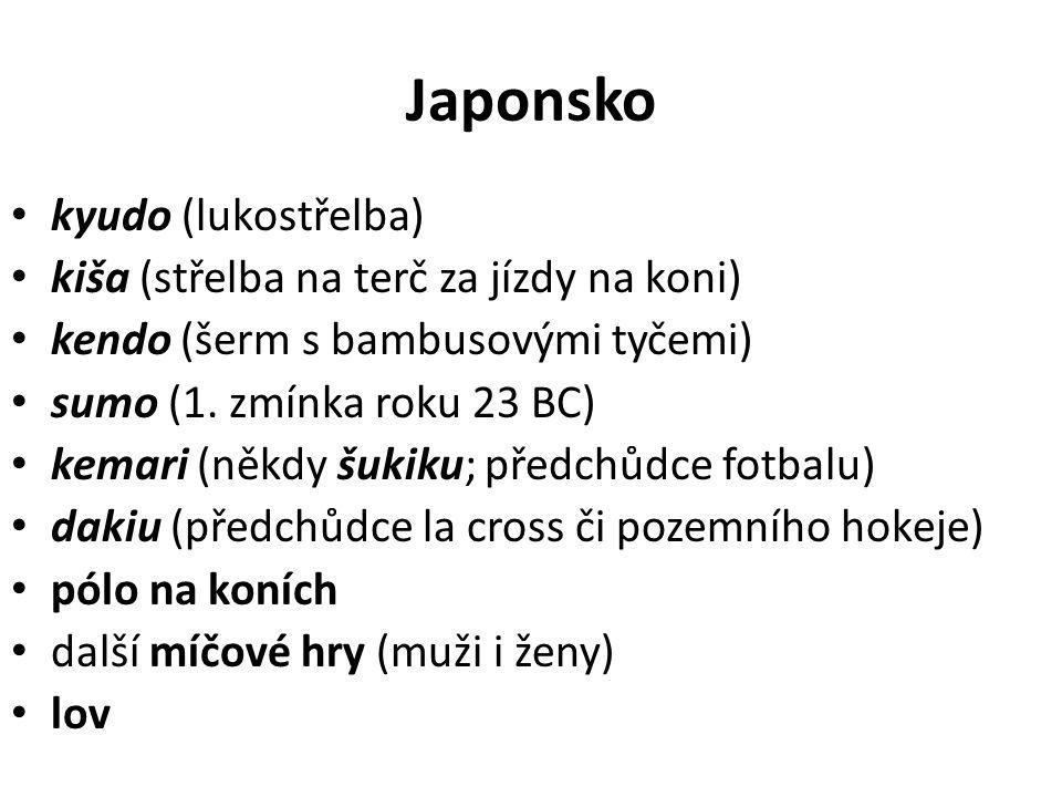 Japonsko kyudo (lukostřelba) kiša (střelba na terč za jízdy na koni) kendo (šerm s bambusovými tyčemi) sumo (1.
