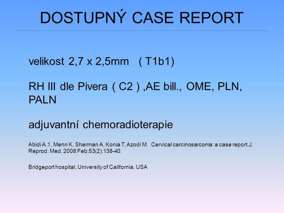 DOSTUPNÝ CASE REPORT velikost 2,7 x 2,5mm ( T1b1) RH III dle Pivera ( C2 ),AE bill., OME, PLN, PALN adjuvantní chemoradioterapie Abidi A.1, Menn K, Sherman A, Konia T, Azodi M.