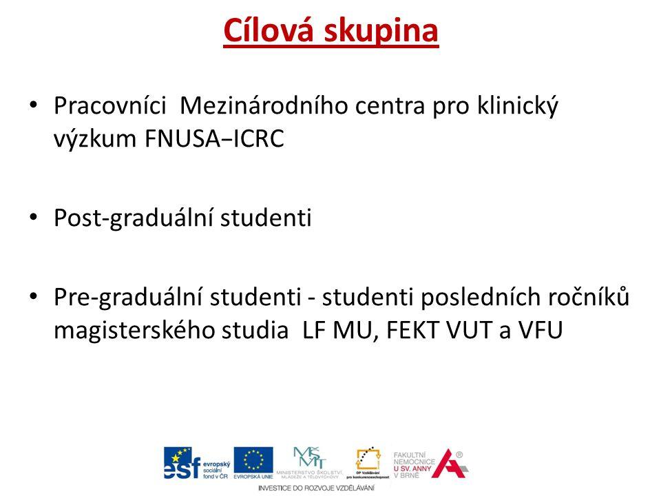 Cílová skupina Pracovníci Mezinárodního centra pro klinický výzkum FNUSA − ICRC Post-graduální studenti Pre-graduální studenti - studenti posledních ročníků magisterského studia LF MU, FEKT VUT a VFU